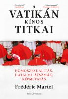 Frédéric Martel: A Vatikán kínos titkai - Homoszexualitás, hatalmi játszmák, képmutatás